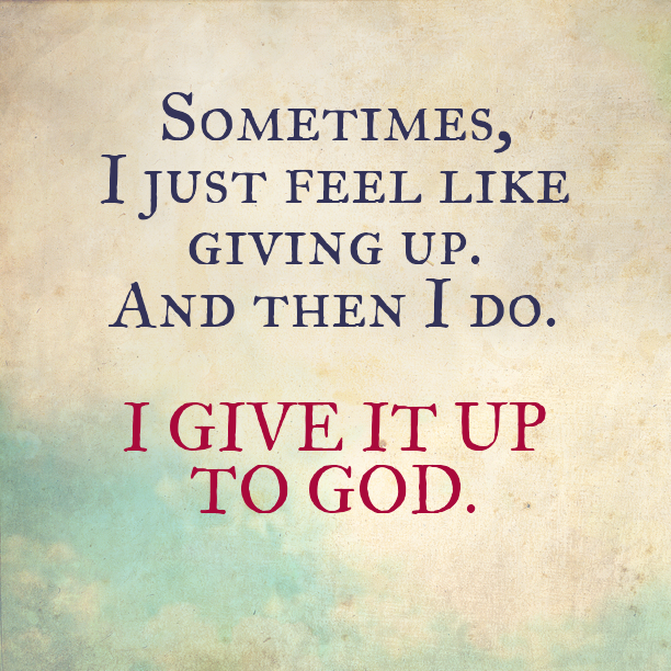 Give It To God Quotes Quotes