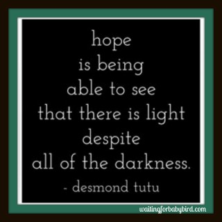 Hope is being able to see the light
