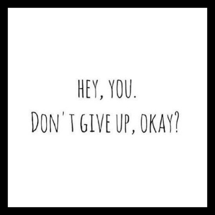 Hey You Don't Give Up okay