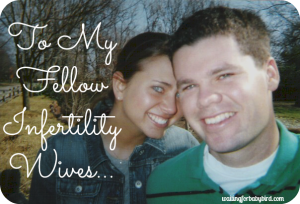 To My Fellow Infertility Wives