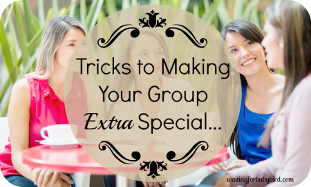 Tricks to Making Your Group Extra Special