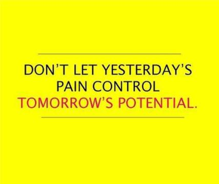 Don't let yesterday's pain control tomorrows potential