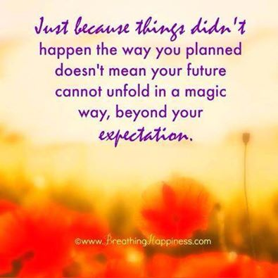 Just because things didn't turn out as you planned