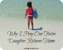 Why I Pray Our Foster Daughter Returns Home Square