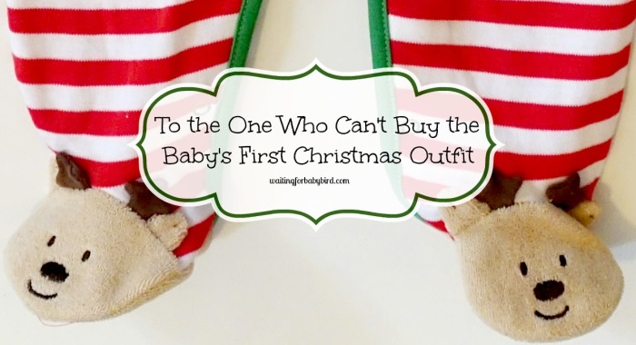 To the One Who Can't Buy the Baby's First Chirsmtas Outfit