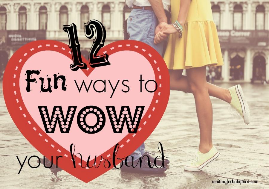 12 Fun Ways to Wow Your Husband