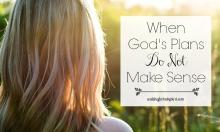 When God's Plans Do Not Make Sense