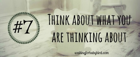 7-think-about-what-you-are-thinking-about