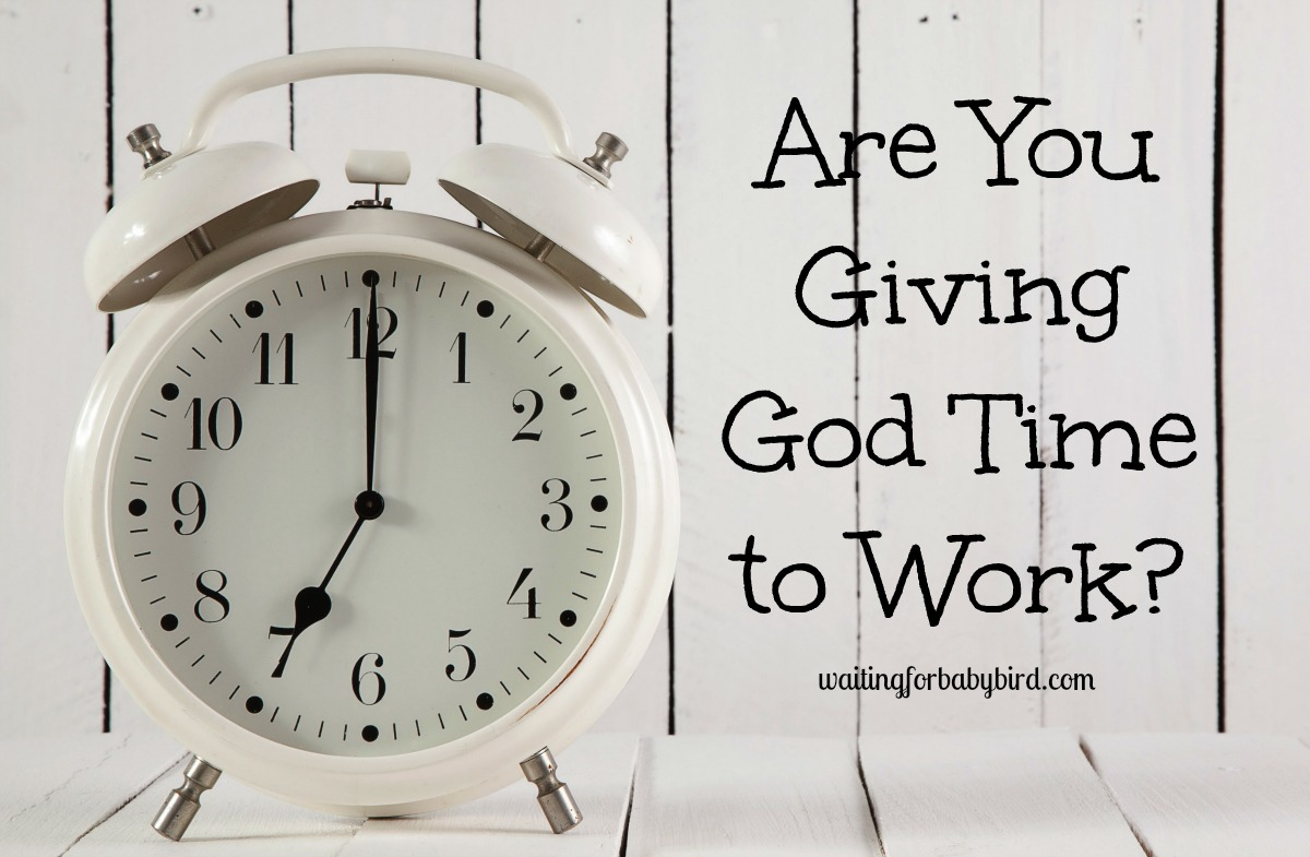 Are You Giving God Time to Work?